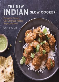 The New Indian Slow Cooker  Recipes for Curries, Dals, Chutneys, Masalas, Biryani, and More