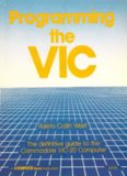 Programming the VIC. The definitive guide to the Commodore VIC-20 Computer