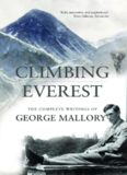 Climbing Everest : the complete writings of George Leigh Mallory