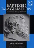 Baptized Imagination: The Theology of George Macdonald (Ashgate Studies in Theology, Imagination and the Arts)