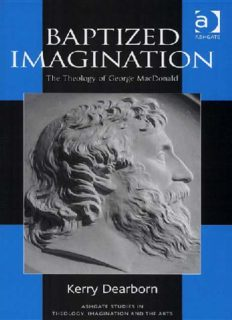 Baptized Imagination: The Theology of George Macdonald (Ashgate Studies in Theology, Imagination and the Arts)