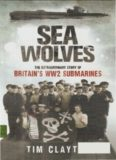 Sea Wolves- The Extraordinary Story of Britain's WW2 Submarines