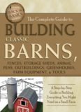 The Complete Guide to Building Classic Barns, Fences, Storage Sheds, Animal Pens, Outbuildings