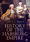 History of the Habsburg Empire: Rise and Decline of the Great Dynasty: The Founder–Rhodolph's Election as Emperor, Religious Strife in Europe, Charles V, The Turkish Wars, The Polish War, Maria Theresa, The French Revolution & European Coalition