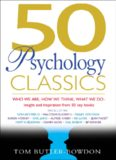 50 psychology classics : who we are, how we think, what we do : insight and inspiration from 50 key