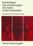 Lion Feuchtwanger — Der Ästhet in der Sowjetunion: Ein Buch nicht nur für seine Freunde