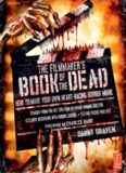 The Filmmaker's Book of the Dead: How to Make Your Own Heart-Racing Horror Movie