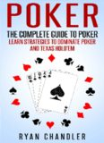 Poker: The Complete Guide To Poker – Learn Strategies To Dominate Poker And Texas Hold'em