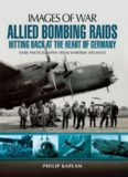 Allied bombing raids : hitting back at the heart of Germany : rare photographs from wartime