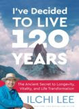 I've decided to live 120 years : the ancient secret to longevity, vitality, and life transformation