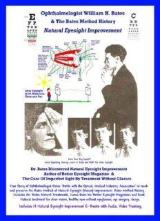 Ophthalmologist William H Bates  The Bates Method History  Natural Eyesight Improvement  with 14 EBooks Better Eyesight Magazine_nodrm