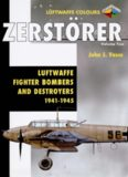 Zerstorer Volume Two: Luftwaffe Fighter-Bombers and Destroyers 1941-1945 (Luftwaffe Colours)