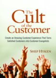The Cult of the Customer: Create an Amazing Customer Experience That Turns Satisfied Customers
