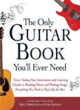 The only guitar book you'll ever need : from tuning your instrument and learning chords to reading music and writing songs, everything you need to play like the best