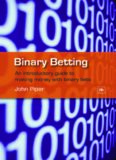 Binary Betting: An Introductory Guide to Making Money with Binary Bets
