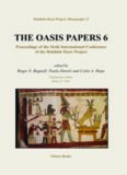 The Oasis Papers 6: Proceedings of the Sixth International Conference of the Dakhleh Oasis Project