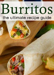 Burritos_ The Ultimate Recipe Guide