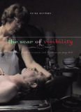 The scar of visibility: medical performances and contemporary art by Petra Kuppers. Minneapolis and London: University of Minnesota Press, 2007, ix+360 pages. ISBN 081664652X Price $90,00