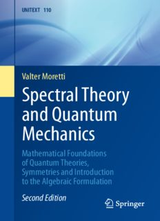Spectral Theory and Quantum Mechanics: Mathematical Foundations of Quantum Theories, Symmetries and Introduction to the Algebraic Formulation