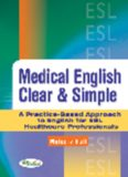 Medical English Clear & Simple  A Practice-Based Approach to English for ESL Healthcare Professionals