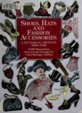 Shoes, Hats and Fashion Accessories: A Pictorial Archive, 1850-1940