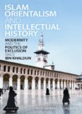 Islam, Orientalism and Intellectual History: Modernity and the Politics of Exclusion since Ibn Khaldun (Library of Middle East History)