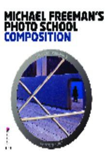 Michael Freeman's Photo School: Composition. by Michael Freeman with Daniela Bowker