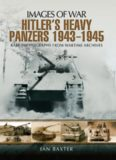 Hitler's Heavy Panzers 1943-45 (Images of War) Rare Photographs from Wartime Archives