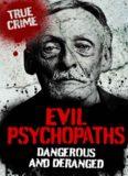 Evil Psychopaths: Dangerous and Deranged