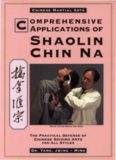 Comprehensive Applications of Shaolin Chin Na: The Practical Defense of Chinese Seizing Arts for All Style (Qin Na : the Practical Defense of Chinese Seizing Arts for All Martial Arts Styles)