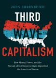 Third Wave Capitalism: How Money, Power, and the Pursuit of Self-Interest Have Imperiled