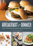 Breakfast for Dinner: Recipes for Frittata Florentine, Huevos Rancheros, Sunny-Side-Up Burgers