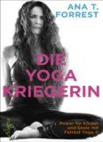 Die Yoga Kriegerin: Power für Körper und Seele mit Forrest Yoga