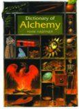 Dictionary of Alchemy: From Maria Prophetessa to Isaac Newton