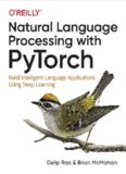 Natural Language Processing with PyTorch: Build Intelligent Language Applications Using Deep Learning