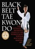 Black Belt Tae Kwon Do: The Ultimate Reference Guide to the World's Most Popular Black Belt Martial