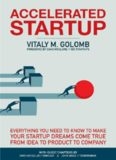 Accelerated Startup: Everything You Need to Know to Make Your Startup Dreams Come True From Idea