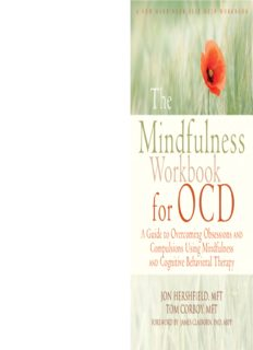 The Mindfulness Workbook for OCD - A Guide to Overcoming Obsessions and Compulsions Using Mindfulness and Cognitive Behavioral Therapy