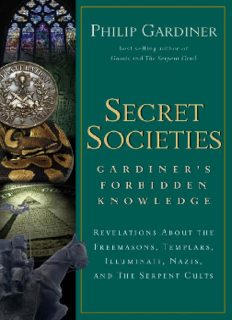 Secret societies : Gardiner's forbidden knowledge : revelations about the Freemasons, Templars, Illuminati, Nazis, and the serpent cults