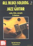 All blues soloing for jazz guitar : scales, licks, concepts & choruses