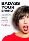 Badass Your Brand: The Impatient Entrepreneur's Guide to Turning Expertise into Profit
