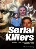 Serial Killers. Horrifying True-Life Cases of Pure Evil