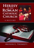 Heresy in the Roman Catholic Church: A History