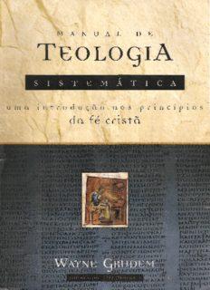 Manual de Teologia Sistemática: uma Introdução aos Princípios da Fé...