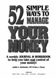 52 Simple Ways to Manage Your Money : A Weekly Journal & Workbook to Help You Take Real Control of Your Money