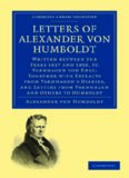 Letters of Alexander von Humboldt: Written between the Years 1827 and 1858, to Varnhagen von Ense; Together with Extracts from Varnhagen's Diaries, and Letters from Varnhagen and Others to Humboldt