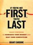 If You're Not First, You're Last: Sales Strategies to Dominate Your Market and Beat Your