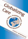 Globalizing Care: Ethics, Feminist Theory, And International Relations (Feminist Theory