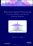 Bayesian Signal Processing: Classical, Modern and Particle Filtering Methods (Adaptive and Learning Systems for Signal Processing, Communications and Control Series)