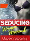SEDUCING WOMEN MANUAL: DATING BOOK FOR MEN, SEDUCTION, ATTRACTION, DAYGAME & HOW TO TALK TO GIRLS